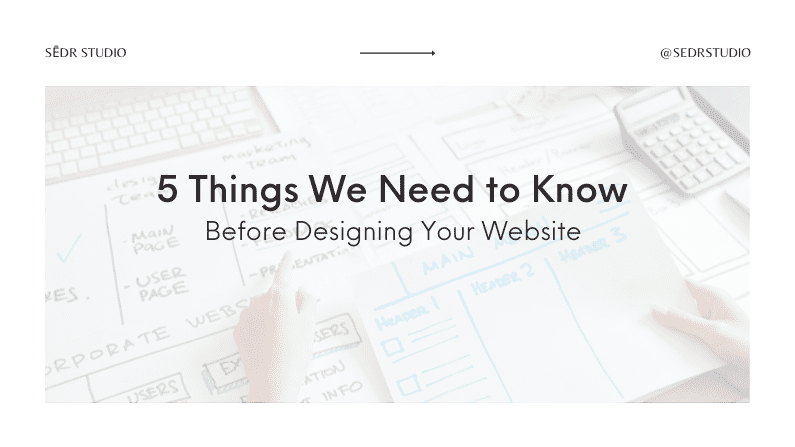 5 Things We Need to Know Before Designing Your Website