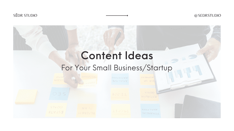 Content ideas For Your Small Business or Startup