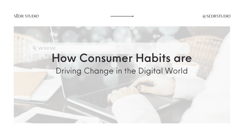 How Consumer Habits are Driving Change in the Digital World