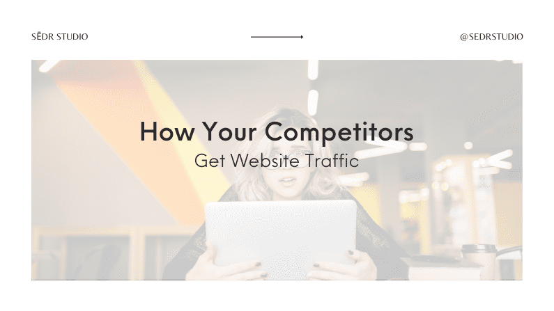 How Your Competitors Get Website Traffic