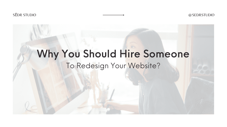 Why You Should Hire Someone To Redesign Your Website